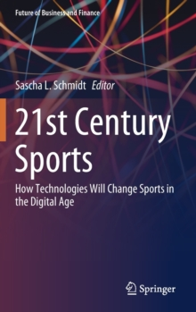 21st Century Sports : How Technologies Will Change Sports in the Digital Age, Hardback Book