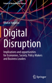 Digital Disruption : Implications and opportunities for Economies, Society, Policy Makers and Business Leaders, Hardback Book