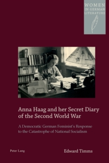 Anna Haag and Her Secret Diary of the Second World War : A Democratic German Feminist's Response to the Catastrophe of National Socialism, Paperback Book