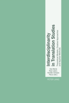 Interdisciplinarity in Translation Studies : Theoretical Models, Creative Approaches and Applied Methods, Paperback / softback Book