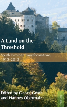 A Land on the Threshold : South Tyrolean Transformations, 1915-2015, Hardback Book