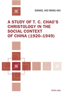A Study of T. C. Chao's Christology in the Social Context of China (1920-1949), Paperback / softback Book
