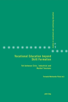 Vocational Education beyond Skill Formation : VET between Civic, Industrial and Market Tensions, Paperback / softback Book