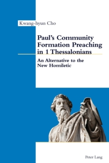 Paul's Community Formation Preaching in 1 Thessalonians : An Alternative to the New Homiletic, Paperback / softback Book