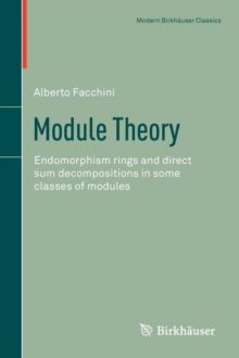 Module Theory : Endomorphism Rings and Direct Sum Decompositions in Some Classes of Modules, Paperback Book