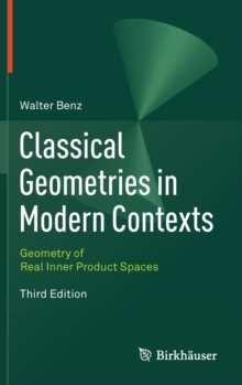 Classical Geometries in Modern Contexts : Geometry of Real Inner Product Spaces Third Edition, Hardback Book