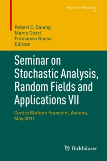 Seminar on Stochastic Analysis, Random Fields and Applications VII : Centro Stefano Franscini, Ascona, May 2011, Hardback Book