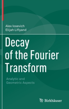 Decay of the Fourier Transform : Analytic and Geometric Aspects, Hardback Book