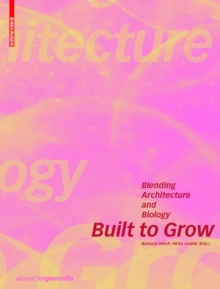 Built to Grow - Blending architecture and biology, Paperback / softback Book