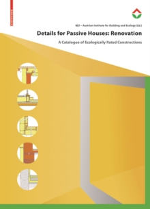 Details for Passive Houses: Renovation : A Catalogue of Ecologically Rated Constructions for Renovation, Hardback Book