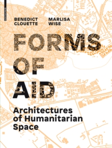 Forms of Aid : Architectures of Humanitarian Space, Hardback Book