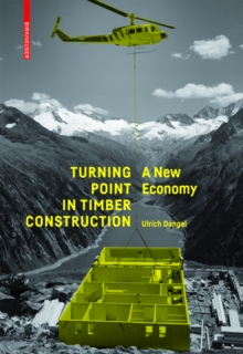 Turning Point in Timber Construction : A New Economy, Paperback / softback Book