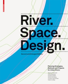 River.Space.Design : Planning Strategies, Methods and Projects for Urban Rivers. Second and Enlarged Edition, Hardback Book