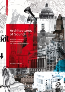 Architectures of Sound : Acoustic Concepts and Parameters for Architectural Design, Hardback Book