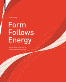 Form Follows Energy : Using natural forces to maximize performance, Paperback / softback Book