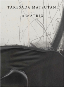 Takesada Matsutani : A Matrix, Hardback Book