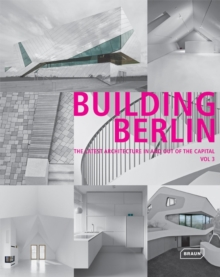 Building Berlin, Vol. 3 : The Latest Architecture in and out of the Capital, Hardback Book