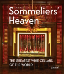 Sommeliers' Heaven : The Greatest Wine Cellars of the World, Hardback Book