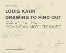 Louis Kahn: Drawing to Find Out, Hardback Book