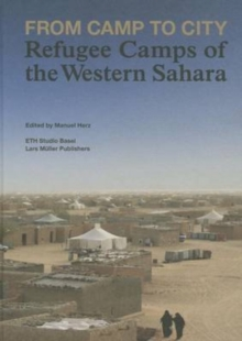 From Camp to City : Refugee Camps of the Western Sahara, Hardback Book