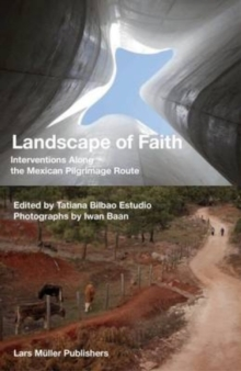 Landscape of Faith : Interventions Along the Mexican Pilgrimage Route, Paperback / softback Book