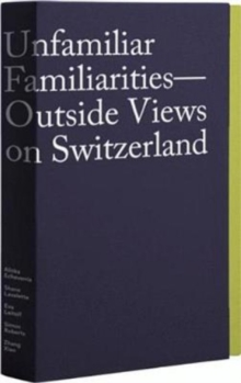 Unfamiliar Familiarities : Outside Views on Switzerland, Other book format Book