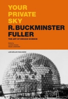 Your Private Sky R. Buckminster Fuller : The Art of Design Science, Hardback Book