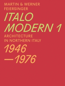 Italomodern - Architecture in Northern Italy 1946-1976 : Part 1, Paperback / softback Book