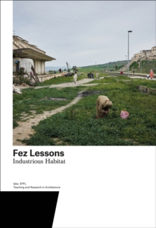 Fez Lessons : Industrious Habitat. Teaching and Research in Architecture, Paperback / softback Book