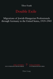 Double Exile : Migrations of Jewish-Hungarian Professionals through Germany to the United States, 1919-1945, Paperback / softback Book