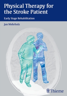 Physical Therapy for the Stroke Patient : Early Stage Rehabilitation, Hardback Book