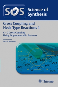 Science of Synthesis: Cross Coupling and Heck-Type Reactions Vol. 1 : C-C Cross Coupling Using Organometallic Partners, Paperback / softback Book