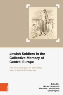 Jewish Soldiers in the Collective Memory of Central Europe : The Remembrance of World War I from A Jewish Perspective, Hardback Book