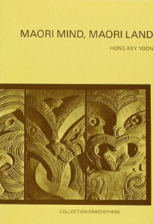 Maori Mind, Maori Land : Essays on the Cultural Geography of the Maori People from an Outsider's Perspective, Paperback Book