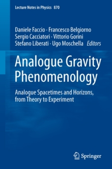 Analogue Gravity Phenomenology : Analogue Spacetimes and Horizons, from Theory to Experiment, Paperback / softback Book