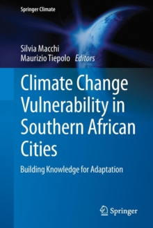 Climate Change Vulnerability in Southern African Cities : Building Knowledge for Adaptation, Paperback / softback Book