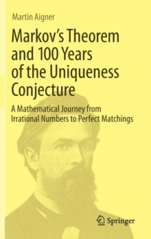 Markov's Theorem and 100 Years of the Uniqueness Conjecture : A Mathematical Journey from Irrational Numbers to Perfect Matchings, Hardback Book