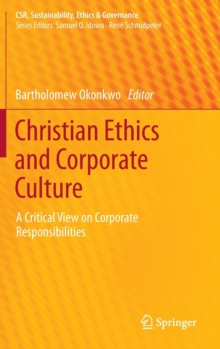 Christian Ethics and Corporate Culture : a Critical View on Corporate Responsibilities, Hardback Book