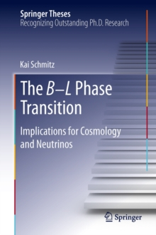 The B L Phase Transition : Implications for Cosmology and Neutrinos, Hardback Book