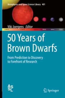 50 Years of Brown Dwarfs : From Prediction to Discovery to Forefront of Research, Hardback Book