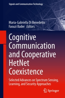 Cognitive Communication and Cooperative Hetnet Coexistence : Selected Advances on Spectrum Sensing, Learning, and Security Approaches, Hardback Book