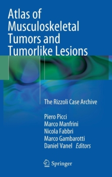 Atlas of Musculoskeletal Tumors and Tumorlike Lesions : The Rizzoli Case Archive, Hardback Book