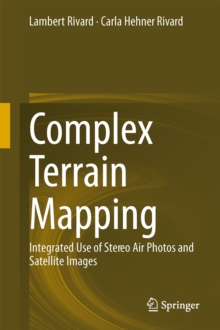 Complex Terrain Mapping : Integrated Use of Stereo Air Photos and Satellite Images, Hardback Book