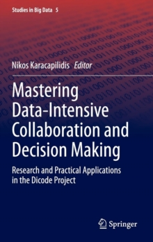 Mastering Data-intensive Collaboration and Decision Making : Research and Practical Applications in the Dicode Project, Hardback Book