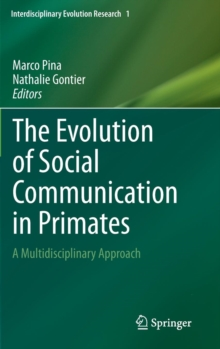The Evolution of Social Communication in Primates : A Multidisciplinary Approach, Hardback Book