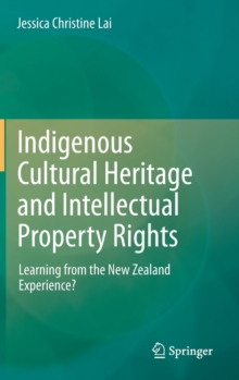 Indigenous Cultural Heritage and Intellectual Property Rights : Learning from the New Zealand Experience?, Hardback Book