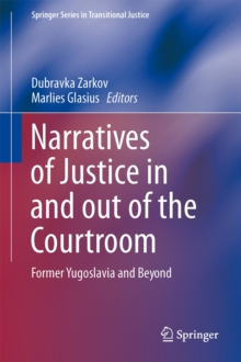 Narratives of Justice in and out of the Courtroom : Former Yugoslavia and Beyond, Hardback Book