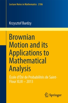 Brownian Motion and its Applications to Mathematical Analysis : Ecole d'Ete de Probabilites de Saint-Flour XLIII - 2013, Paperback / softback Book