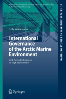 International Governance of the Arctic Marine Environment : With Particular Emphasis on High Seas Fisheries, Paperback / softback Book
