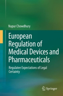 European Regulation of Medical Devices and Pharmaceuticals : Regulatee Expectations of Legal Certainty, Hardback Book